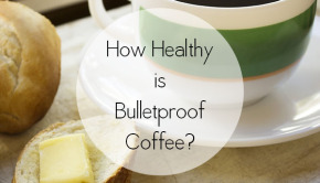 Is bulletproof coffee all that it's cracked up to be?
