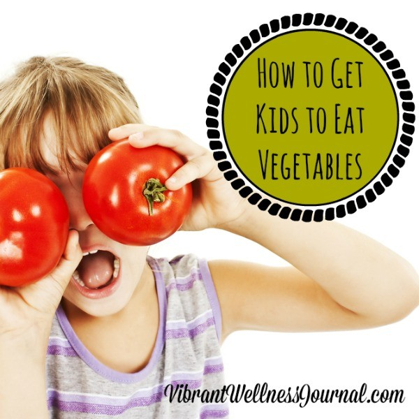 How to Get Kids to Eat Vegetables