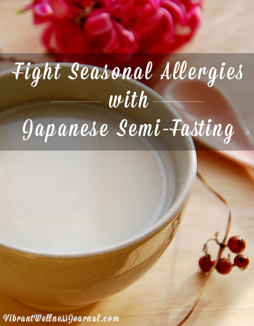 Japanese Semi-Fasting for Allergies - Instead of covering up seasonal allergy symptoms with pills, try Japanese semi-fasting for allergies. You might be surprised at how effective it can be.