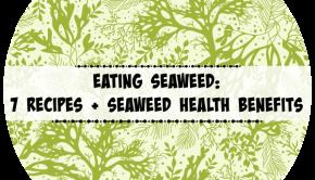 Eating Seaweed 7 Recipes + Seaweed Health Benefits