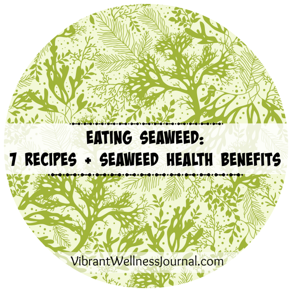 Eating Seaweed 7 Recipes + Seaweed Health Benefits