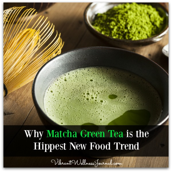 Why Matcha Green Tea is the Hippest New Food Trend