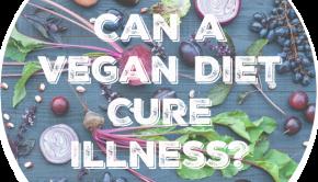 Can a Vegan Diet Cure Illness?