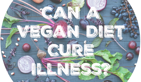 Can a Vegan Diet Cure Illness?